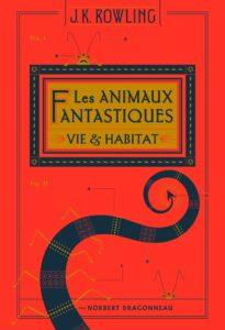 Les animaux fantastiques - Vie & habitat - J. K. Rowling